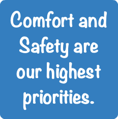 Comfort and Safety are our highest priorities.